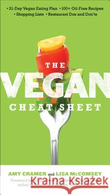 The Vegan Cheat Sheet: Your Take-Everywhere Guide to Plant-Based Eating Amy Cramer Lisa McComsey 9780399163692 Perigee Books