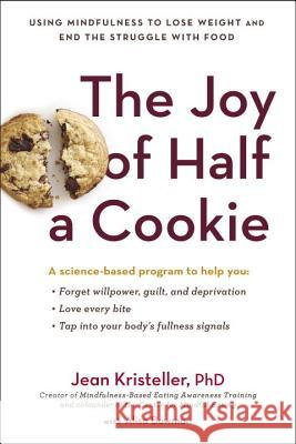 The Joy of Half a Cookie: Using Mindfulness to Lose Weight and End the Struggle with Food Jean Kristeller Alisa Bowman 9780399172151