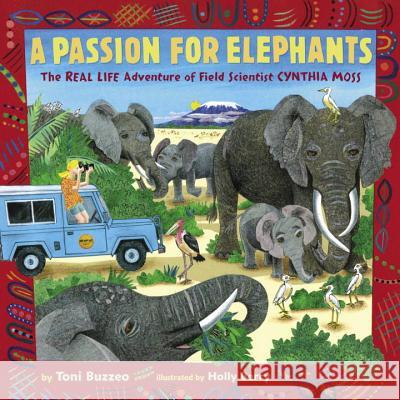 A Passion for Elephants: The Real Life Adventure of Field Scientist Cynthia Moss Toni Buzzeo Holly Berry 9780399187254 Dial Books