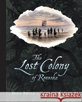 The Lost Colony of Roanoke Thomas Preston Jean Fritz Hudson Talbott 9780399240270