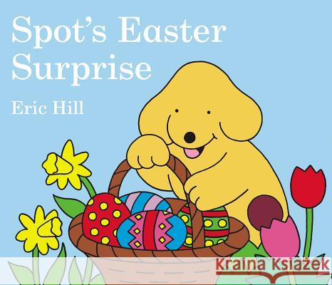 Spot's Easter Surprise Eric Hill Eric Hill 9780399247439