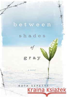 Between Shades of Gray Ruta Sepetys 9780399254123 Philomel Books