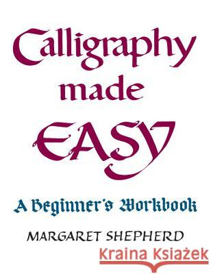 Calligraphy Made Easy: A Beginner's Workbook Margaret Shepherd 9780399509643