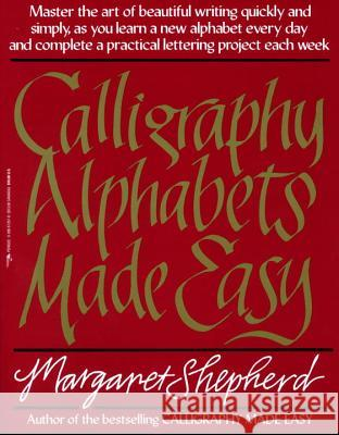 Calligraphy Alphabets Made Easy Margaret Shepherd 9780399512575