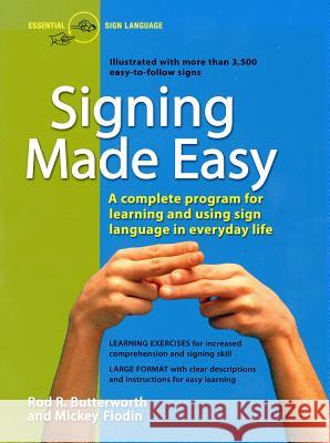 Signing Made Easy: A Complete Program for Learning Sign Language. Includes Sentence Drills and Exercises for Increased Comprehension and Rod R. Butterworth Mickey Flodin 9780399514906