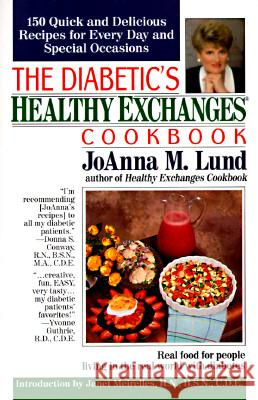 The Diabetic's Healthy Exchanges Cookbook: 150 Quick and Delicious Recipes for Every Day and Special Occasions JoAnna M. Lund Janet Meirelles 9780399522352