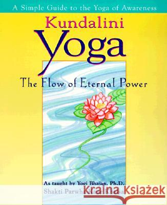 Kundalini Yoga: The Flow of Eternal Power: A Simple Guide to the Yoga of Awareness as Taught by Yogi Bhajan, Ph.D. Shakti Parwha Kaur Khalsa                Shakti Parwha Kaur Khalsa Yogi Bhajan 9780399524202