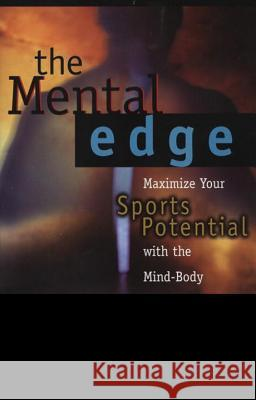 The Mental Edge: Maximize Your Sports Potential with the Mind-Body Connection Kenneth H. Baum Richard Trubo Karch Kiraly 9780399524813