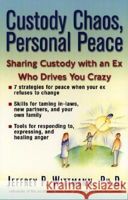 Custody Chaos, Personal Peace: Sharing Custody with an Ex Who Drives You Crazy Jeffrey P. Wittmann 9780399527104