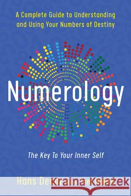 Numerology: A Complete Guide to Understanding and Using Your Numbers of Destiny Hans Decoz Tom Monte 9780399527326