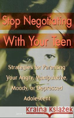 Stop Negotiating with Your Teen: Strategies for Parenting Your Angry, Manipulative, Moody, or Depressed Adolescent Janet Sasson Edgette 9780399527890