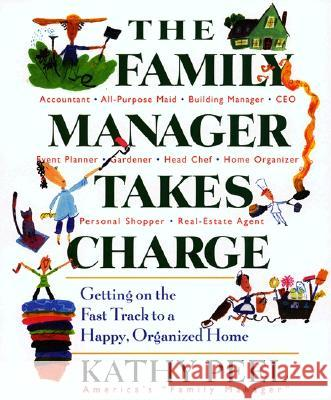 The Family Manager Takes Charge: Getting on the Fast Track to a Happy, Organized Home Kathy Peel 9780399529139