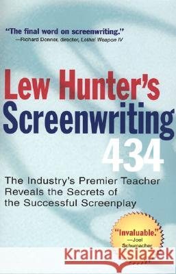 Lew Hunter's Screenwriting 434: The Industry's Premier Teacher Reveals the Secrets of the Successful Screenplay Lew Hunter 9780399529863