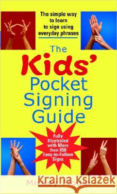 The Kids' Pocket Signing Guide: The Simple Way to Learn to Sign Using Everyday Phrases Mickey Flodin 9780399532078