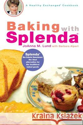 Baking with Splenda JoAnna M. Lund Barbara Alpert 9780399532450