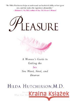 Pleasure: A Woman's Guide to Getting the Sex You Want, Need and Deserve Hilda Hutcherson 9780399532863
