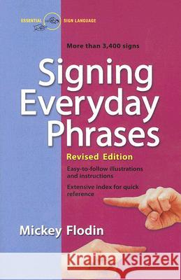 Signing Everyday Phrases: More Than 3,400 Signs, Revised Edition Mickey Flodin 9780399533099