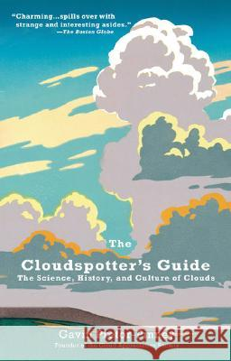 The Cloudspotter's Guide: The Science, History, and Culture of Clouds Gavin Pretor-Pinney 9780399533457