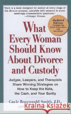 What Every Woman Should Know about Divorce and Custody: Judges, Lawyers, and Therapists Share Winning Strategies on How to Keep the Kids, the Cash, an Gayle Rosenwal Sally Abrahms 9780399533495