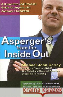 Asperger's from the Inside Out: A Supportive and Practical Guide for Anyone with Asperger's Syndrome Michael John Carley Ed D. Gerhardt 9780399533976