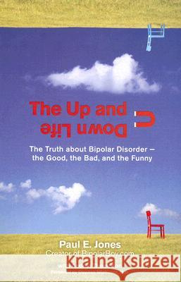 The Up and Down Life: The Truth about Bipolar Disorder--The Good, the Bad, and the Funny Paul E. Jones Andrea Thompson 9780399534225