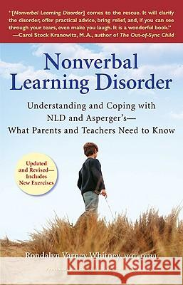 Nonverbal Learning Disorder: Understanding and Coping with NLD and Asperger's--What Parents and Teachers Need to Know Mot Whitney 9780399534676