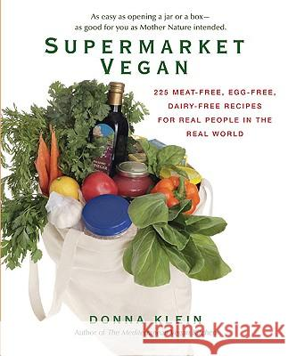 Supermarket Vegan: 225 Meat-Free, Egg-Free, Dairy-Free Recipes for Real Peoplein the Real World Donna Klein 9780399535611