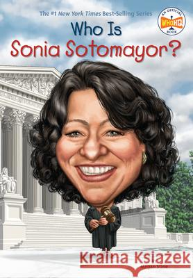 Who Is Sonia Sotomayor? Megan Stine Dede Putra Nancy Harrison 9780399541926