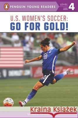 U.S. Women's Soccer: Go for Gold! Heather Alexander 9780399542237