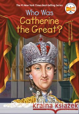 Who Was Catherine the Great? Pam Pollack Meg Belviso Who Hq 9780399544309 Penguin Workshop