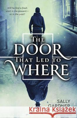 The Door That Led to Where Sally Gardner 9780399549977