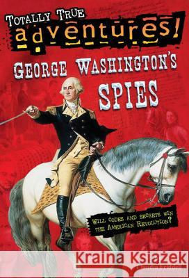 George Washington's Spies (Totally True Adventures) Claudia Friddell 9780399550775