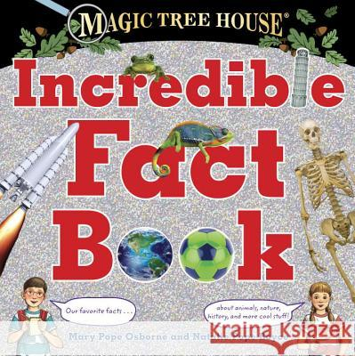 Magic Tree House Incredible Fact Book: Our Favorite Facts about Animals, Nature, History, and More Cool Stuff! Mary Pope Osborne Natalie Pope Boyce Salvatore Murdocca 9780399551178 Random House Books for Young Readers