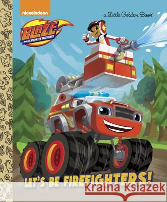 Let's Be Firefighters! (Blaze and the Monster Machines) Frank Berrios Niki Foley 9780399553516