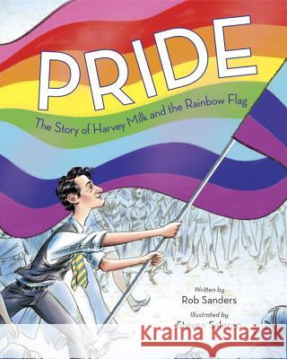 Pride: The Story of Harvey Milk and the Rainbow Flag Rob Sanders Steven Salerno 9780399555329