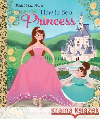 How to Be a Princess Fliess Sue 9780399556425