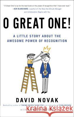 O Great One!: A Little Story about the Awesome Power of Recognition David Novak Christa Bourg 9780399562068