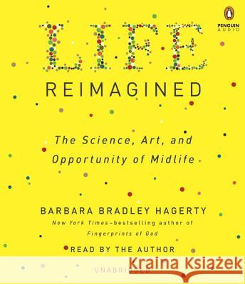 Life Reimagined: The Science, Art, and Opportunity of Midlife - audiobook Barbara Bradley Hagerty Barbara Bradley Hagerty 9780399566684