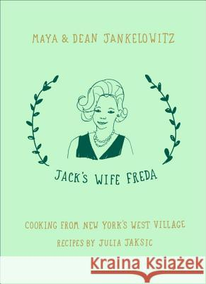 Jack's Wife Freda: Cooking from New York's West Village Maya Jankelowitz Dean Jankelowitz 9780399574863