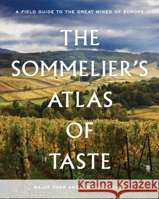 The Sommelier's Atlas of Taste : A Field Guide to the Great Wines of Europe Rajat Parr Jordan MacKay 9780399578236