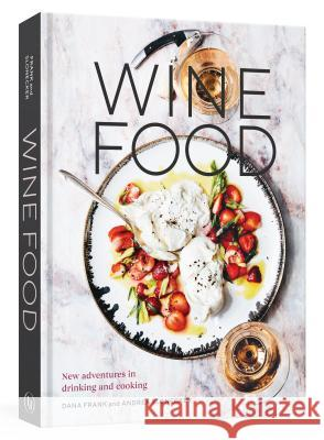 Wine Food: New Adventures in Drinking and Cooking Dana Frank Andrea Slonecker 9780399579592