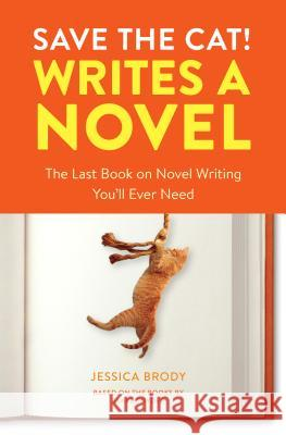 Save the Cat! Writes a Novel: The Last Book on Novel Writing You'll Ever Need Jessica Brody 9780399579745