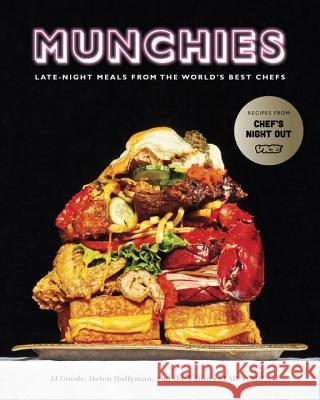 Munchies: Late-Night Meals from the World's Best Chefs JJ Goode Helen Hollyman Editors of Munchies 9780399580086