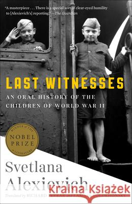 Last Witnesses: An Oral History of the Children of World War II Svetlana Alexievich Richard Pevear Larissa Volokhonsky 9780399588761