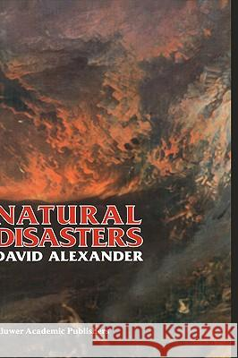 Natural Disasters David Alexander D. E. Alexander 9780412047510