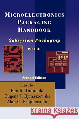 Microelectronics Packaging Handbook : Subsystem Packaging Part III Rao R. Tummala Tummala                                  R. R. Tummala 9780412084515