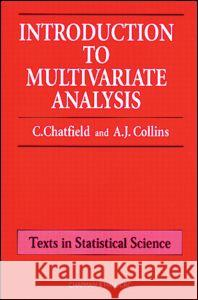 Introduction to Multivariate Analysis Christopher Chatfield Alexander J. Collins 9780412160400