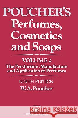 Perfumes, Cosmetics and Soaps: Volume II the Production, Manufacture and Application of Perfumes William Arthur Poucher W. a. Poucher 9780412273506 Chapman & Hall