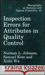Inspection Errors for Attributes in Quality Control Norman Lloyd, Dis Johnson Samuel Kotz XI-Zhi Wu 9780412387708