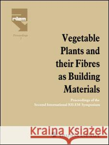 Vegetable Plants and Their Fibres as Building Materials: Proceedings of the Second International Rilem Symposium Spon                                     H. S. Sobral 9780412392504 Spon E & F N (UK)
